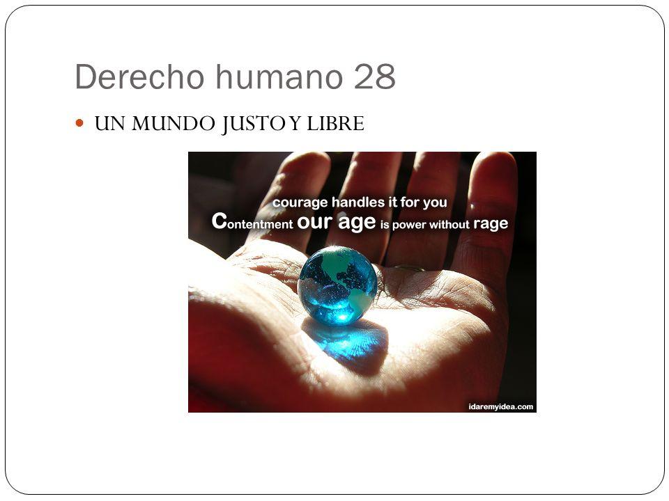 Derecho humano 28 UN MUNDO JUSTO Y LIBRE