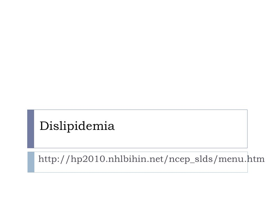 Dislipidemia http://hp2010.nhlbihin.net/ncep_slds/menu.htm