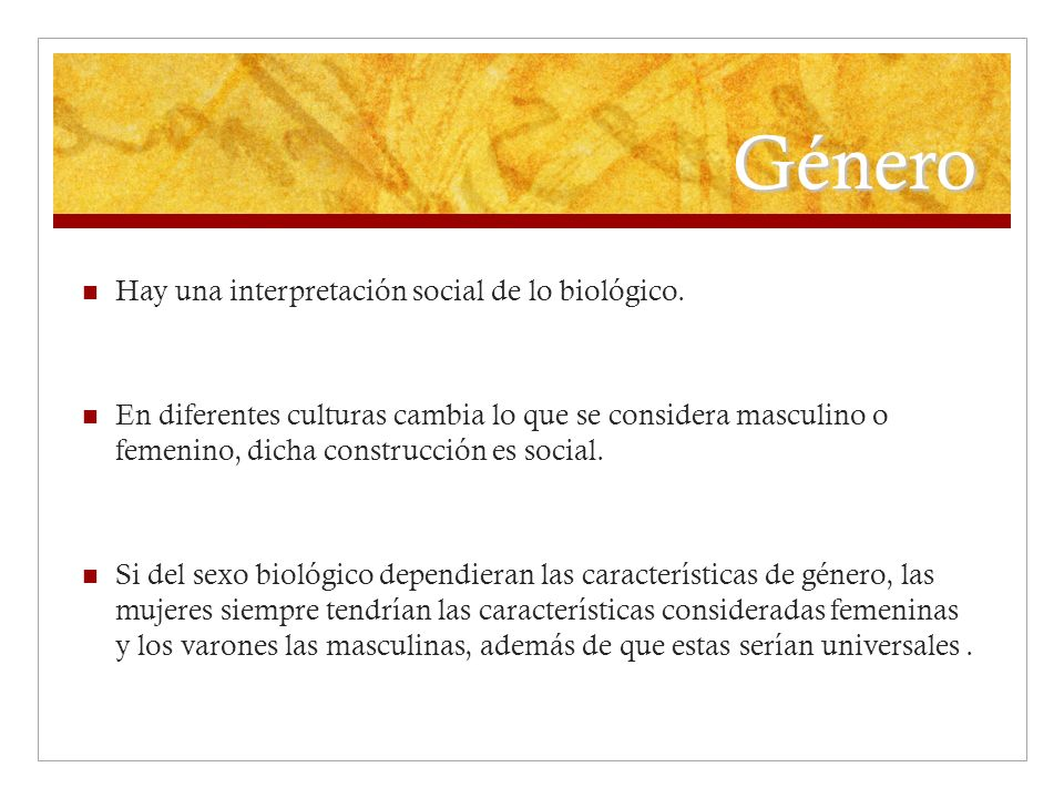Género Hay una interpretación social de lo biológico.