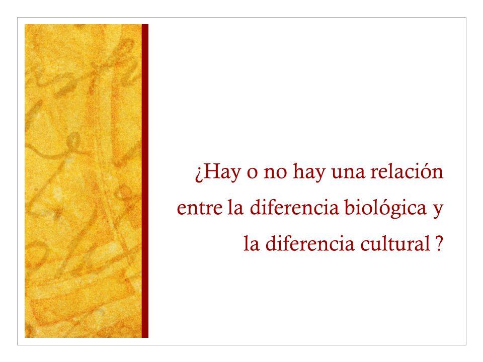 ¿Hay o no hay una relación entre la diferencia biológica y la diferencia cultural