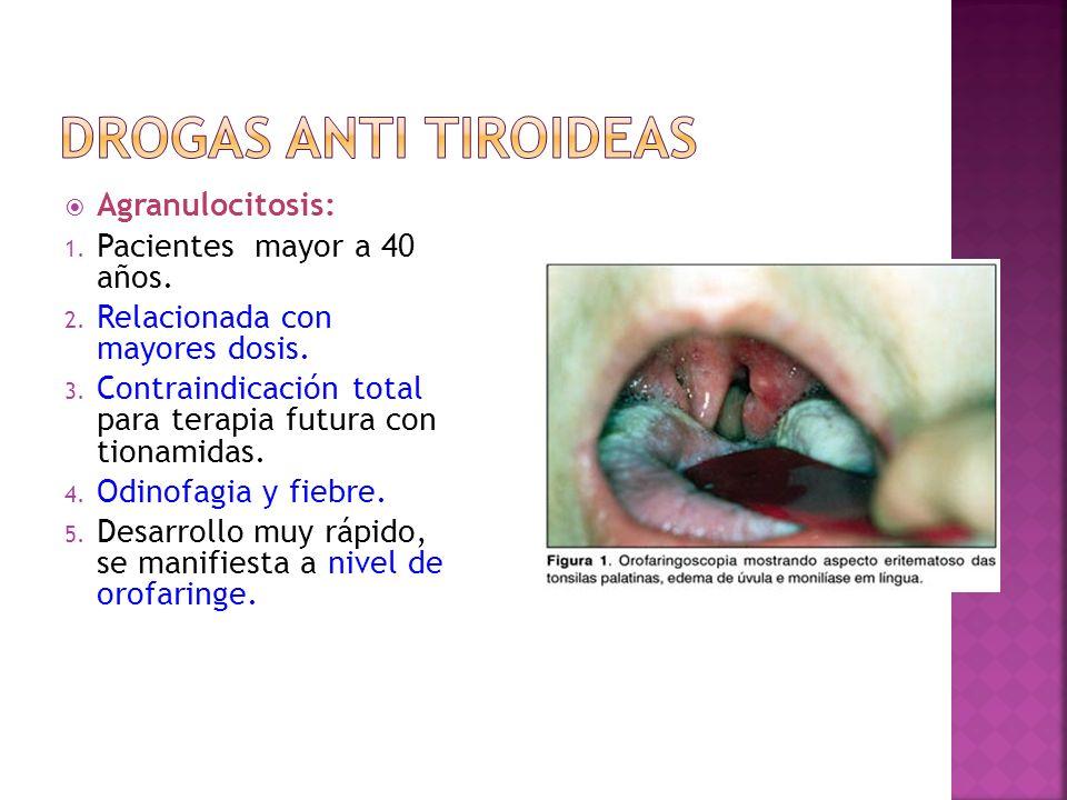 Drogas Anti tiroideas Agranulocitosis: Pacientes mayor a 40 años.