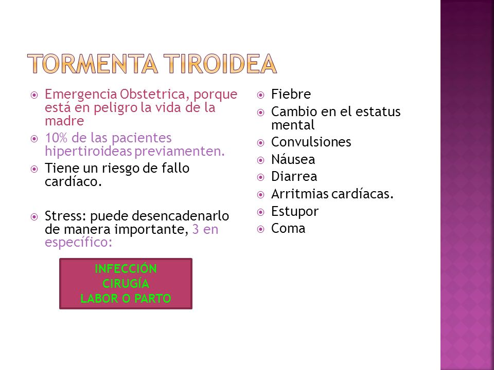 Tormenta TiroideaEmergencia Obstetrica, porque está en peligro la vida de la madre. 10% de las pacientes hipertiroideas previamenten.