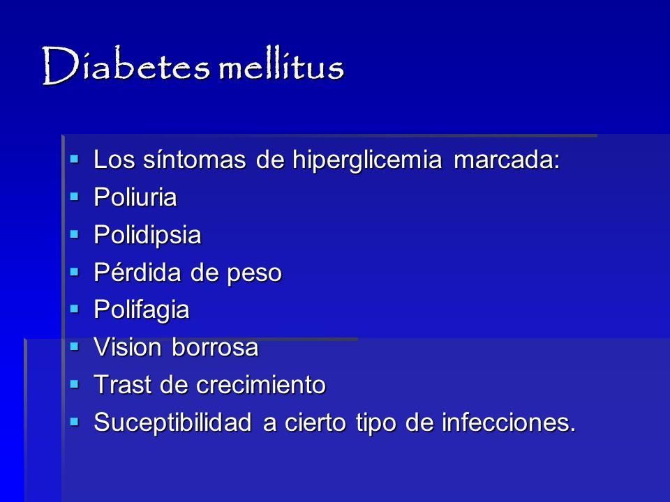 Diabetes mellitus Los síntomas de hiperglicemia marcada: Poliuria