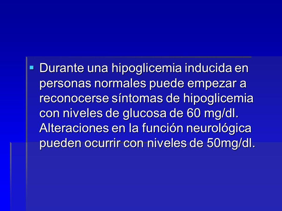 Durante una hipoglicemia inducida en personas normales puede empezar a reconocerse síntomas de hipoglicemia con niveles de glucosa de 60 mg/dl.