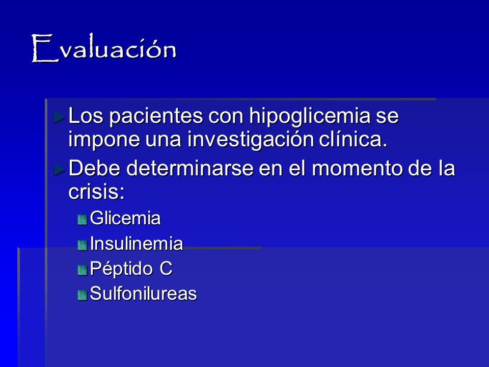 Evaluación Los pacientes con hipoglicemia se impone una investigación clínica. Debe determinarse en el momento de la crisis:
