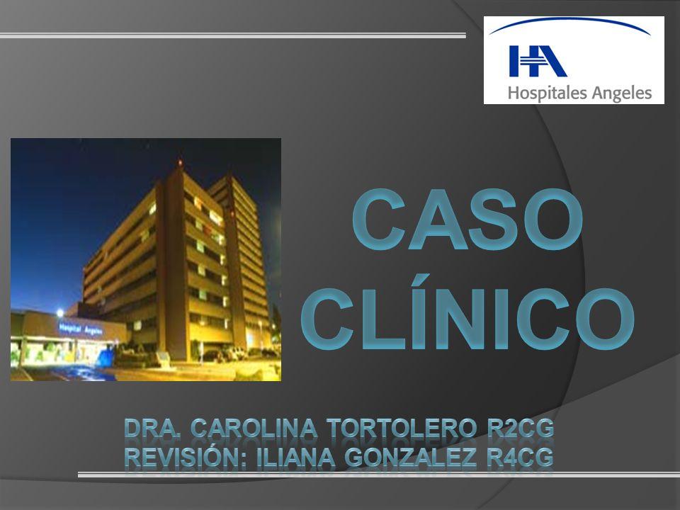 Dra. Carolina Tortolero R2CG Revisión: Iliana Gonzalez R4CG