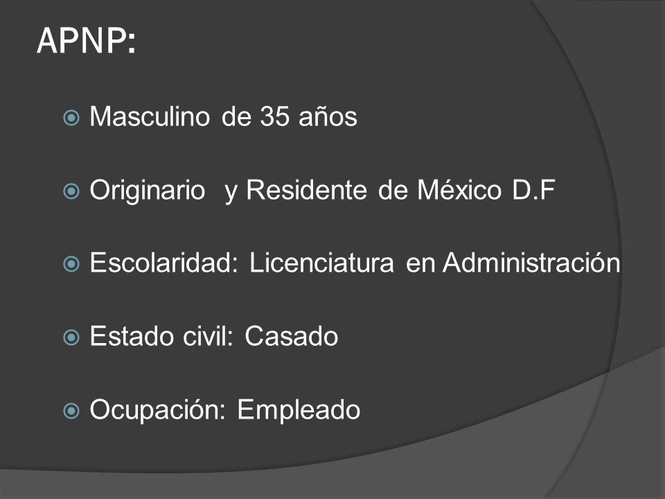 APNP: Masculino de 35 años Originario y Residente de México D.F