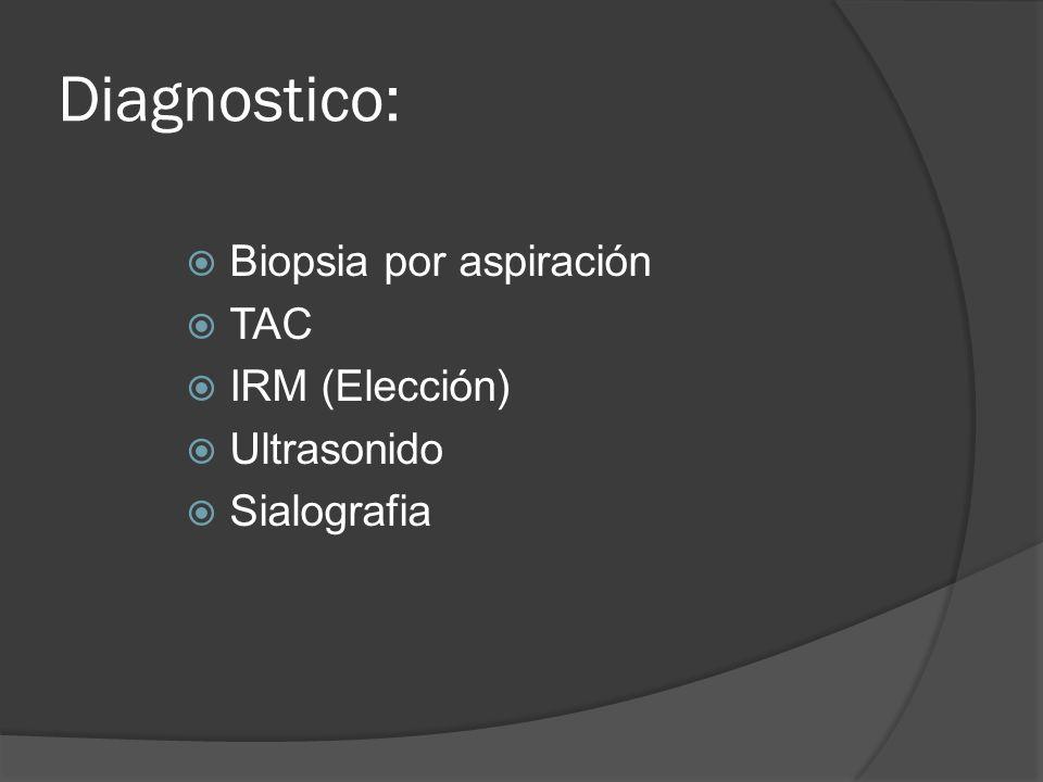 Diagnostico: Biopsia por aspiración TAC IRM (Elección) Ultrasonido