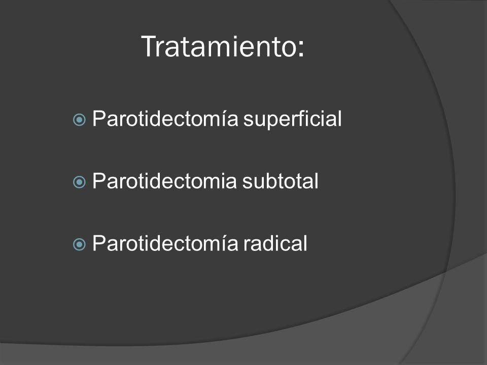 Tratamiento: Parotidectomía superficial Parotidectomia subtotal
