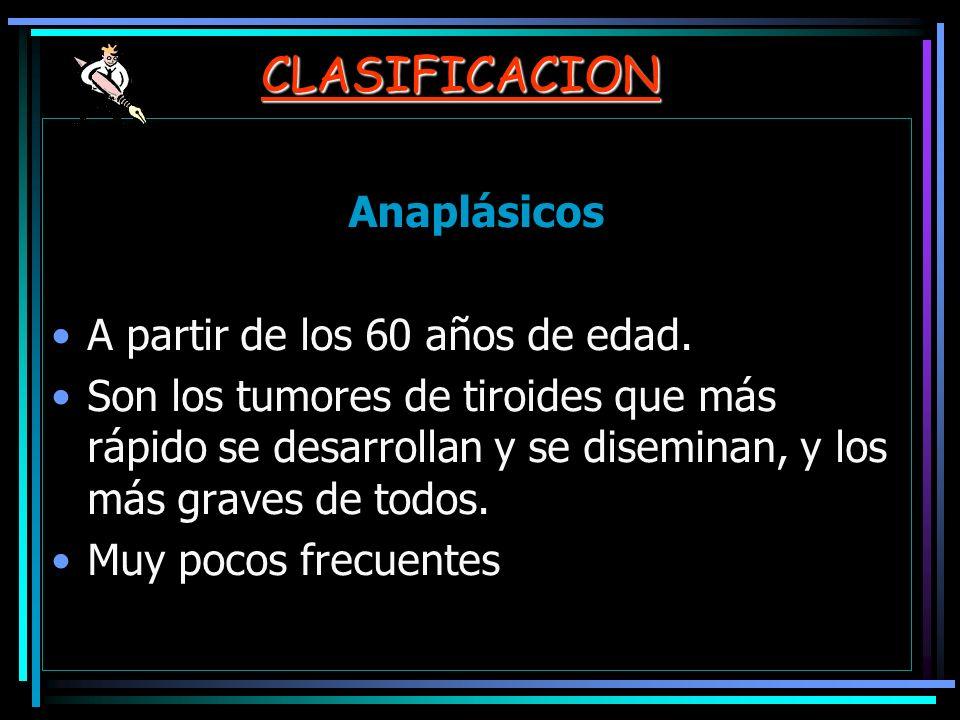 CLASIFICACION Anaplásicos A partir de los 60 años de edad.