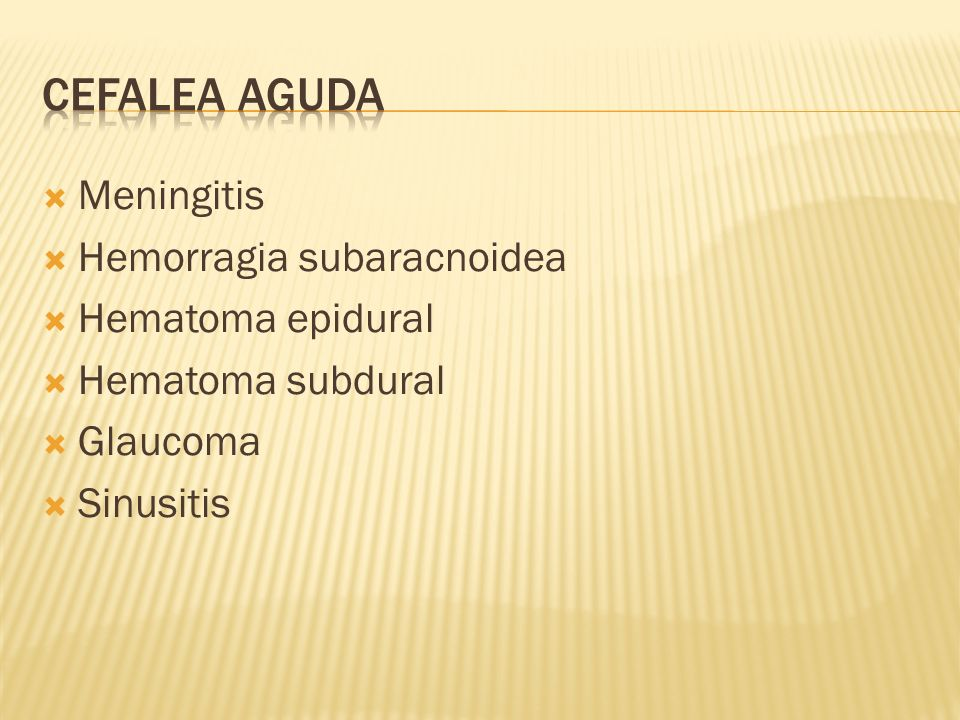 CEFALEA AGUDA Meningitis Hemorragia subaracnoidea Hematoma epidural