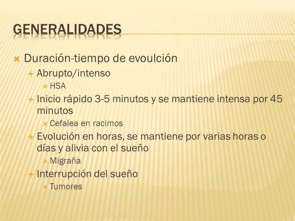 GENERALIDADES Duración-tiempo de evoulción Abrupto/intenso