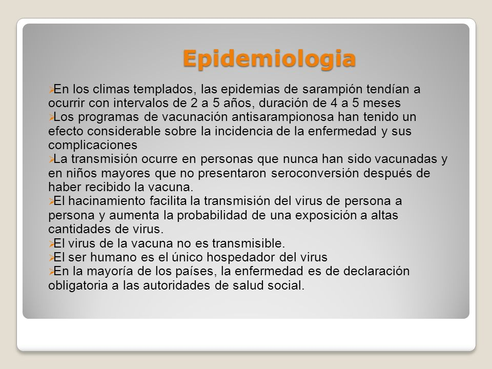 Epidemiologia En los climas templados, las epidemias de sarampión tendían a ocurrir con intervalos de 2 a 5 años, duración de 4 a 5 meses.