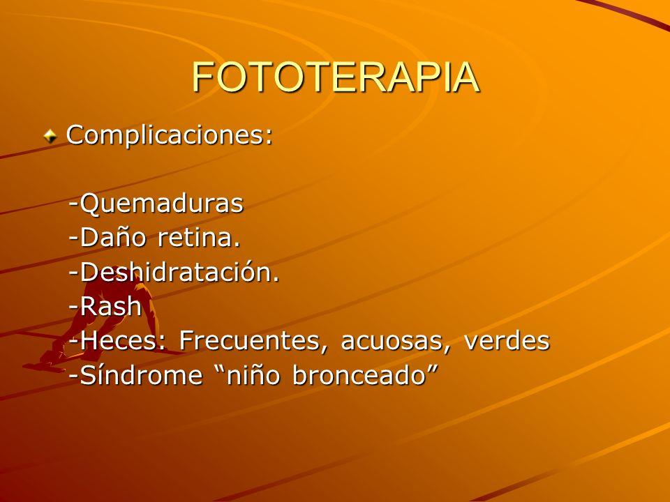 FOTOTERAPIA Complicaciones: -Quemaduras -Daño retina. -Deshidratación.