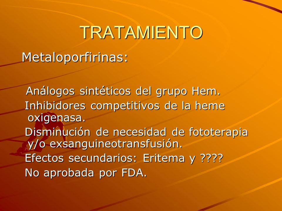 TRATAMIENTO Metaloporfirinas: Análogos sintéticos del grupo Hem.
