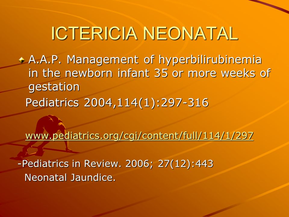 ICTERICIA NEONATAL A.A.P. Management of hyperbilirubinemia in the newborn infant 35 or more weeks of gestation.