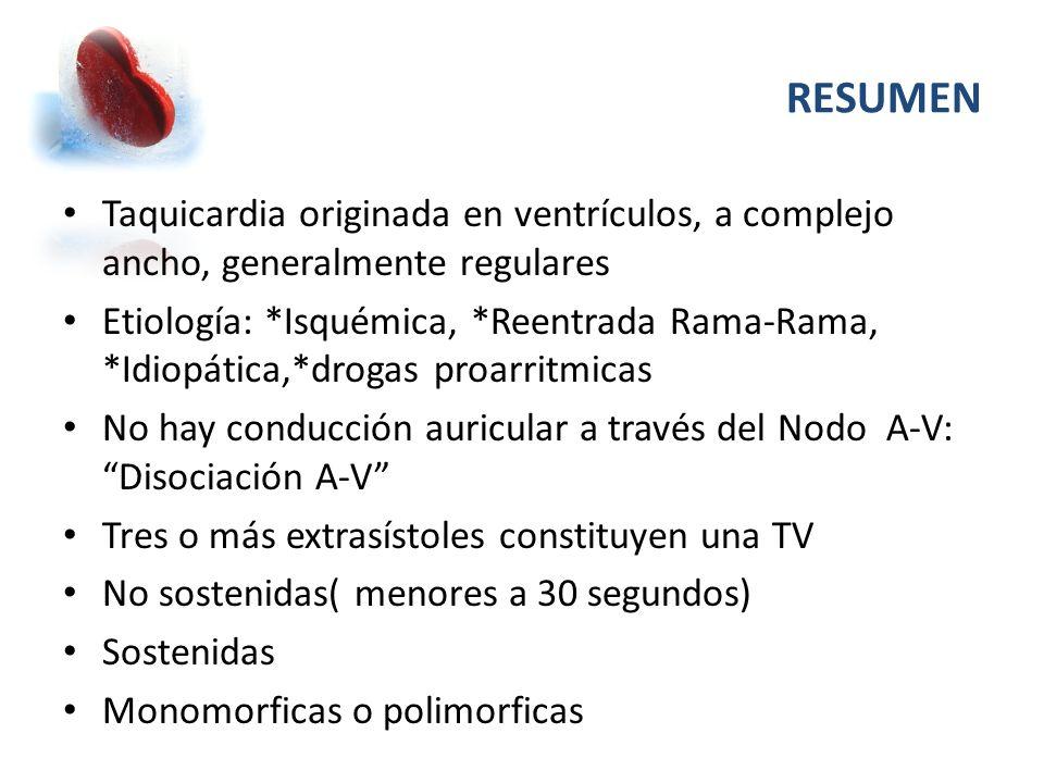 RESUMEN Taquicardia originada en ventrículos, a complejo ancho, generalmente regulares.