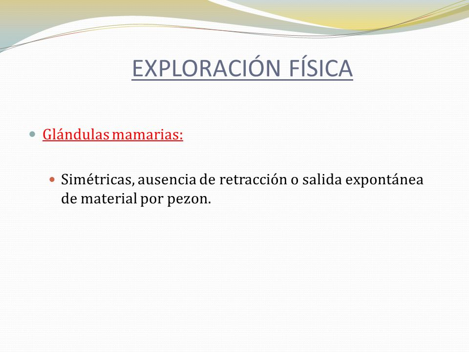 EXPLORACIÓN FÍSICA Glándulas mamarias: