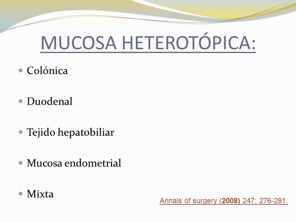 MUCOSA HETEROTÓPICA: Colónica Duodenal Tejido hepatobiliar