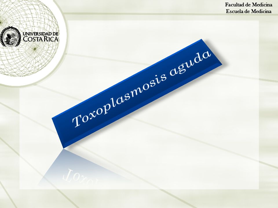 Facultad de Medicina Escuela de Medicina Toxoplasmosis aguda