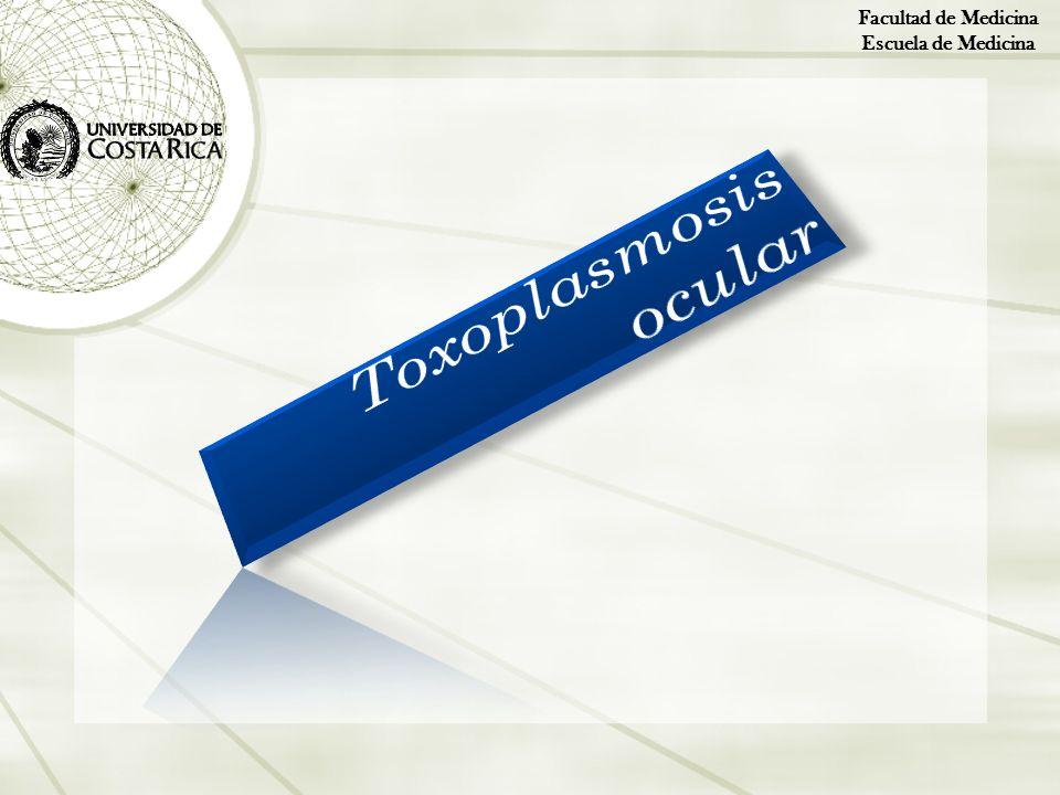 Facultad de Medicina Escuela de Medicina Toxoplasmosis ocular