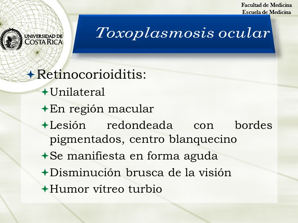 Toxoplasmosis ocular Retinocorioiditis: Unilateral En región macular