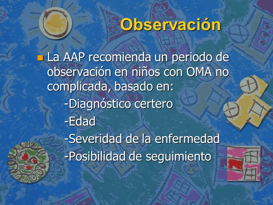 ObservaciónLa AAP recomienda un periodo de observación en niños con OMA no complicada, basado en: -Diagnóstico certero.