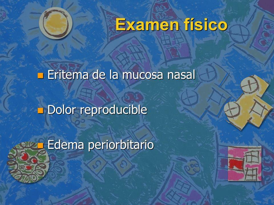 Examen físico Eritema de la mucosa nasal Dolor reproducible
