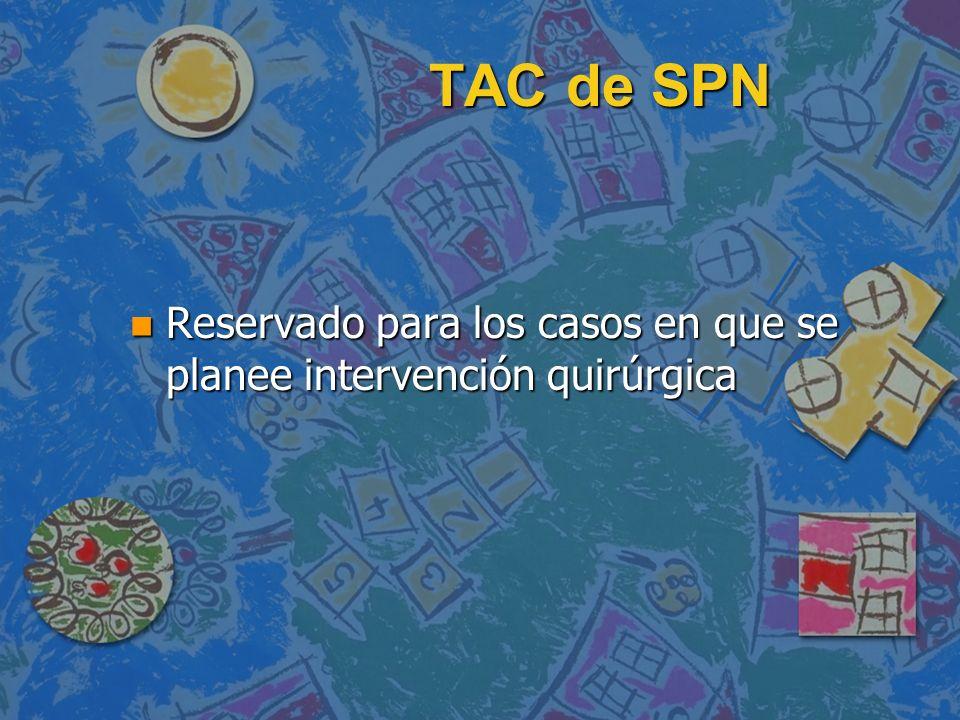 TAC de SPN Reservado para los casos en que se planee intervención quirúrgica