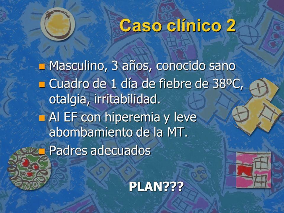 Caso clínico 2 Masculino, 3 años, conocido sano