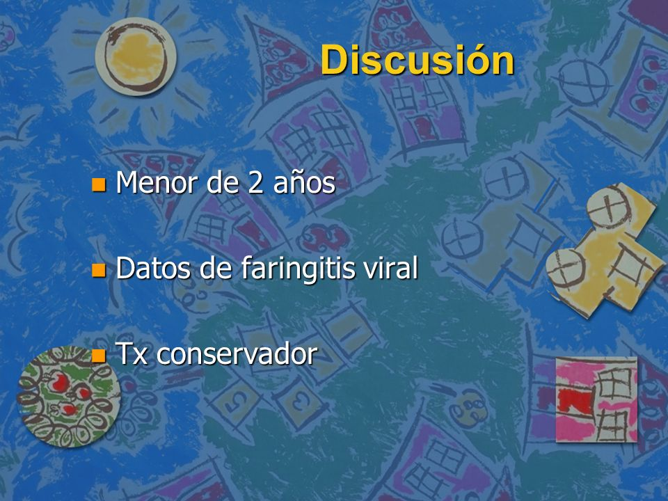 Discusión Menor de 2 años Datos de faringitis viral Tx conservador