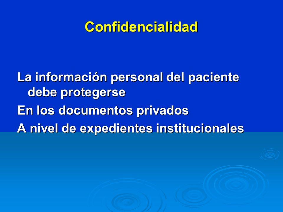 Confidencialidad La información personal del paciente debe protegerse