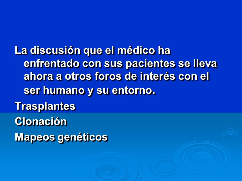 La discusión que el médico ha enfrentado con sus pacientes se lleva ahora a otros foros de interés con el ser humano y su entorno.