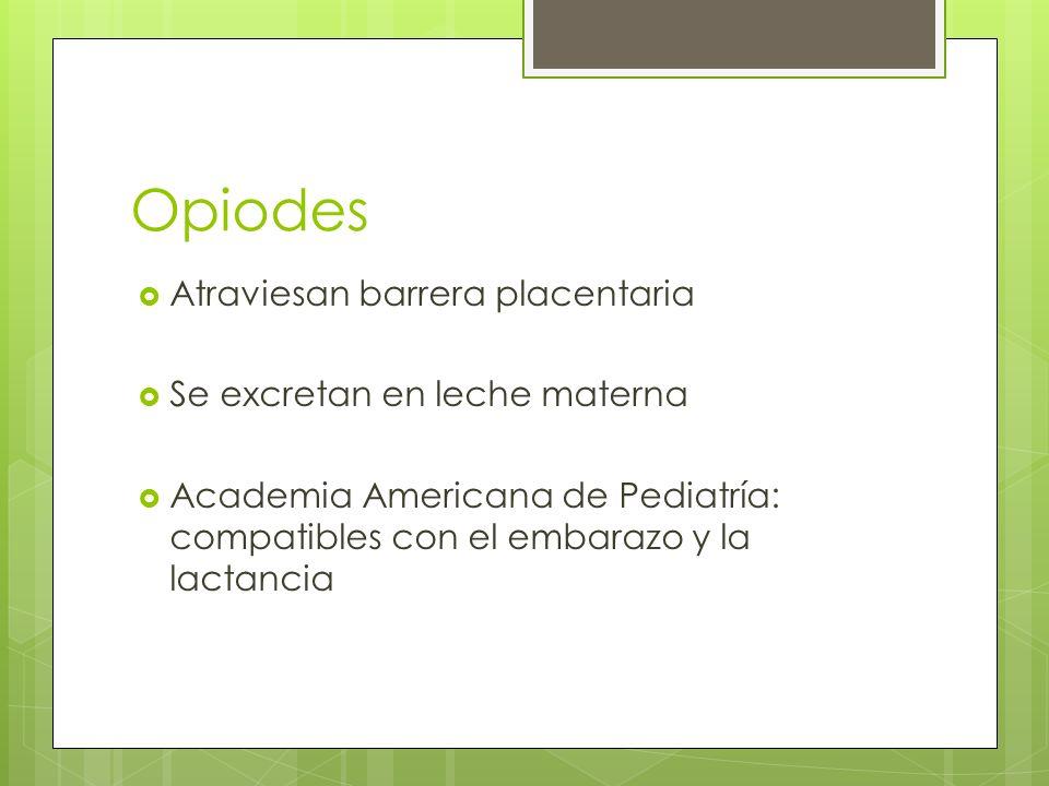 Opiodes Atraviesan barrera placentaria Se excretan en leche materna