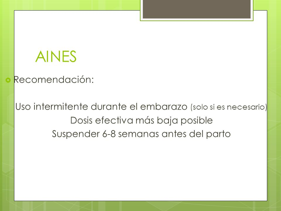 AINESRecomendación: Uso intermitente durante el embarazo (solo si es necesario) Dosis efectiva más baja posible.