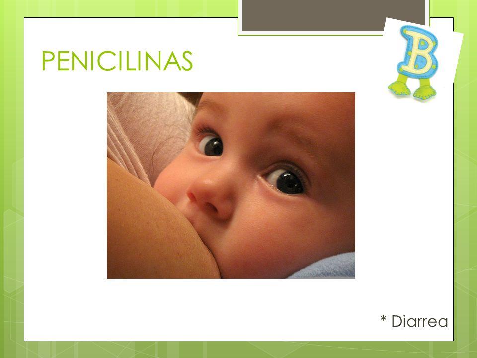 PENICILINAS * Diarrea
