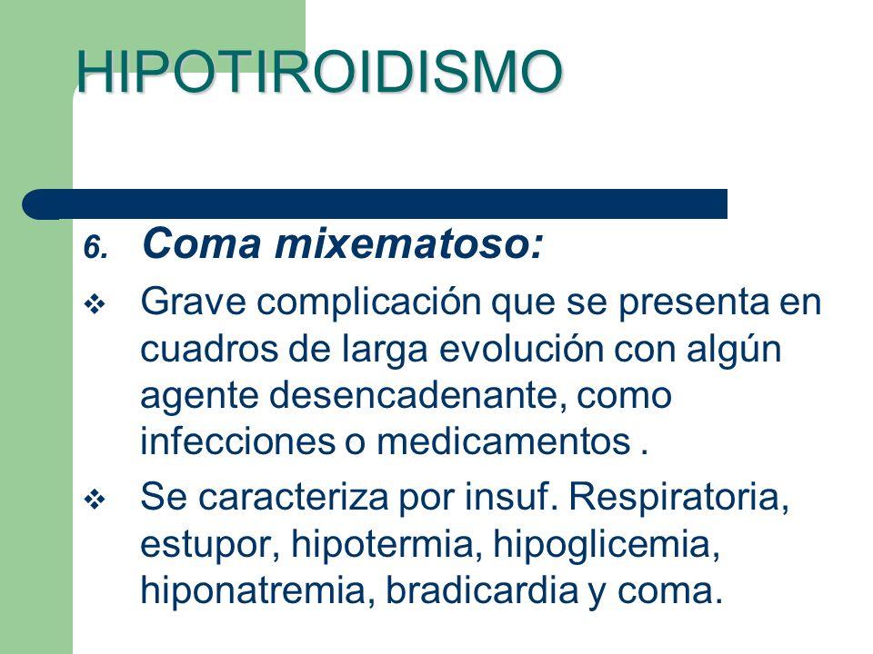 HIPOTIROIDISMO Coma mixematoso: