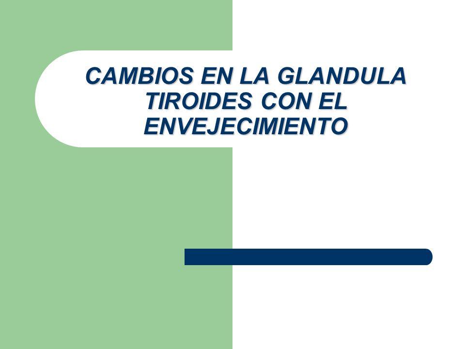 CAMBIOS EN LA GLANDULA TIROIDES CON EL ENVEJECIMIENTO