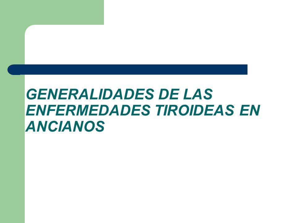 GENERALIDADES DE LAS ENFERMEDADES TIROIDEAS EN ANCIANOS