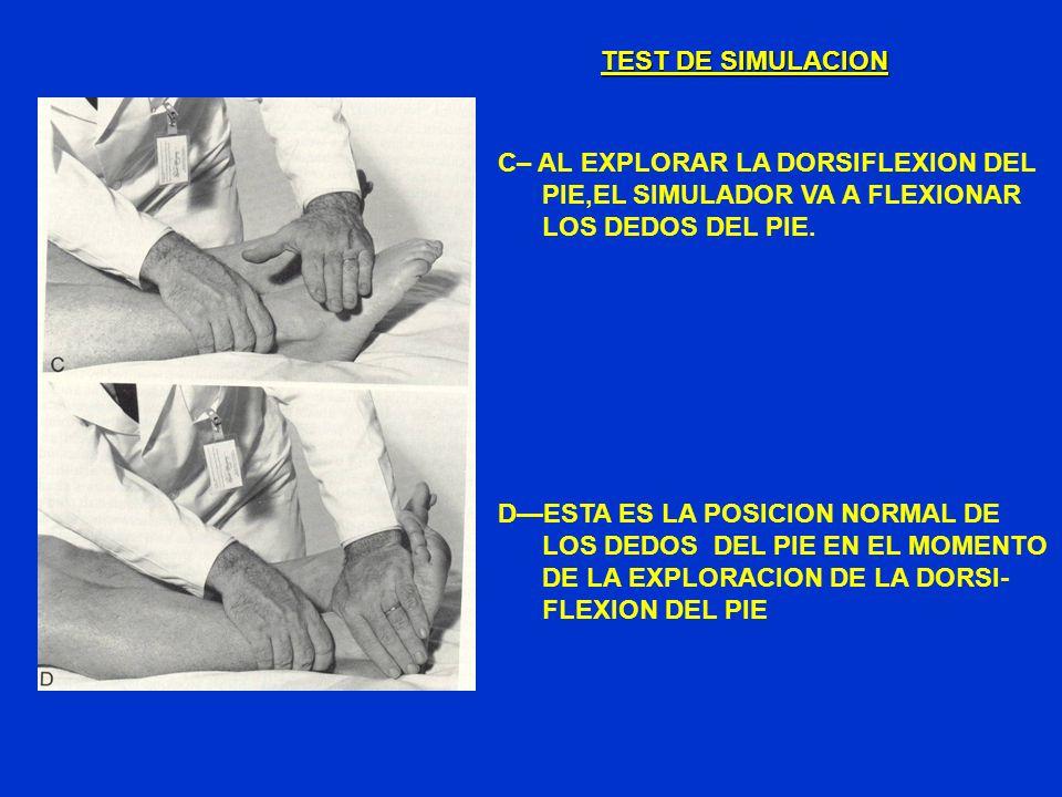 TEST DE SIMULACION C– AL EXPLORAR LA DORSIFLEXION DEL. PIE,EL SIMULADOR VA A FLEXIONAR. LOS DEDOS DEL PIE.