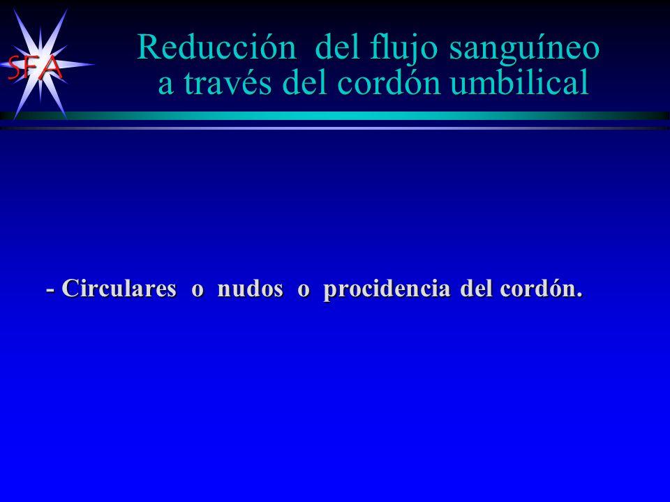 Reducción del flujo sanguíneo a través del cordón umbilical