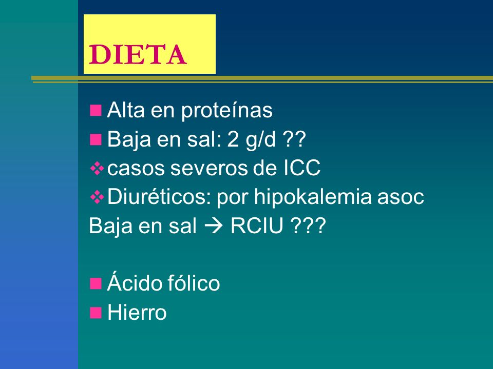 DIETA Alta en proteínas Baja en sal: 2 g/d casos severos de ICC