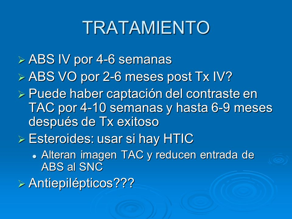 TRATAMIENTO ABS IV por 4-6 semanas ABS VO por 2-6 meses post Tx IV