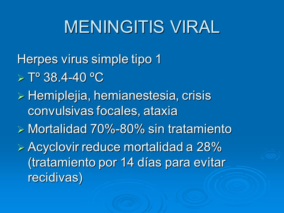 MENINGITIS VIRAL Herpes virus simple tipo 1 Tº ºC