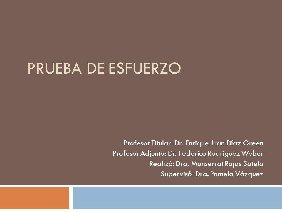 PRUEBA DE ESFUERZO Profesor Titular: Dr. Enrique Juan Díaz Green