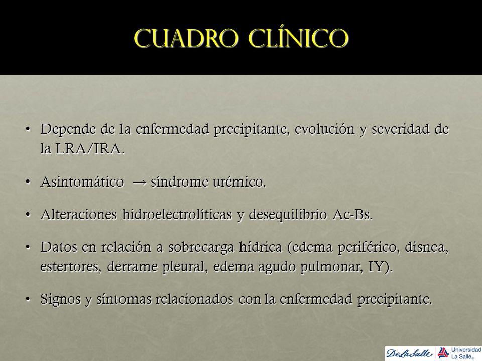 Cuadro clínico Depende de la enfermedad precipitante, evolución y severidad de la LRA/IRA. Asintomático → síndrome urémico.