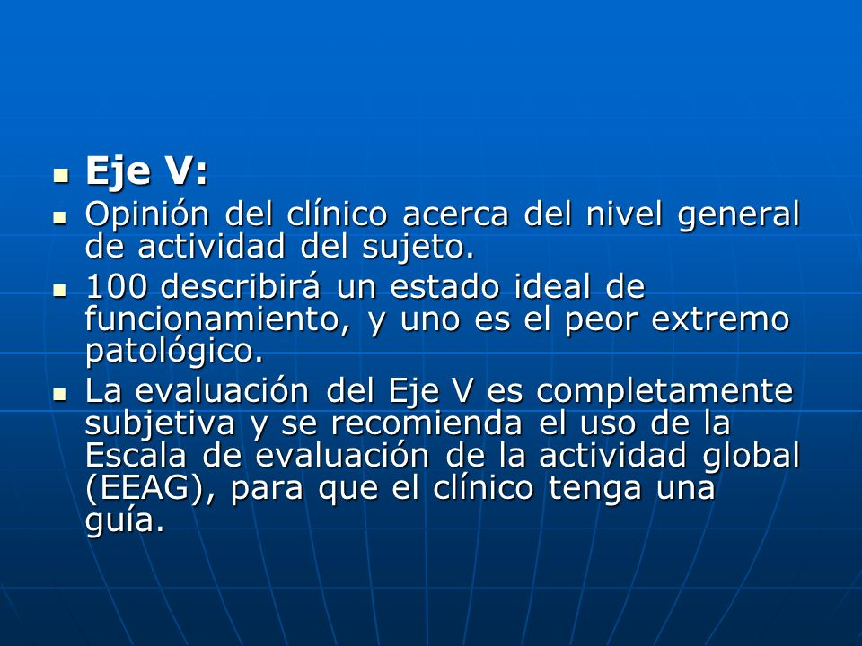 Eje V: Opinión del clínico acerca del nivel general de actividad del sujeto.