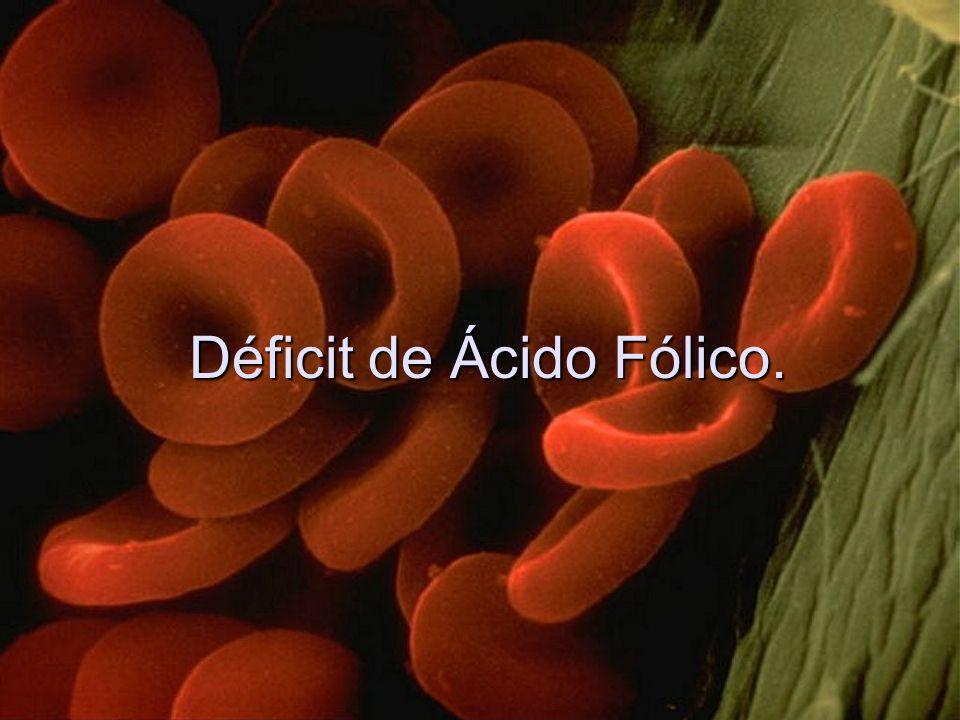 Déficit de Ácido Fólico.