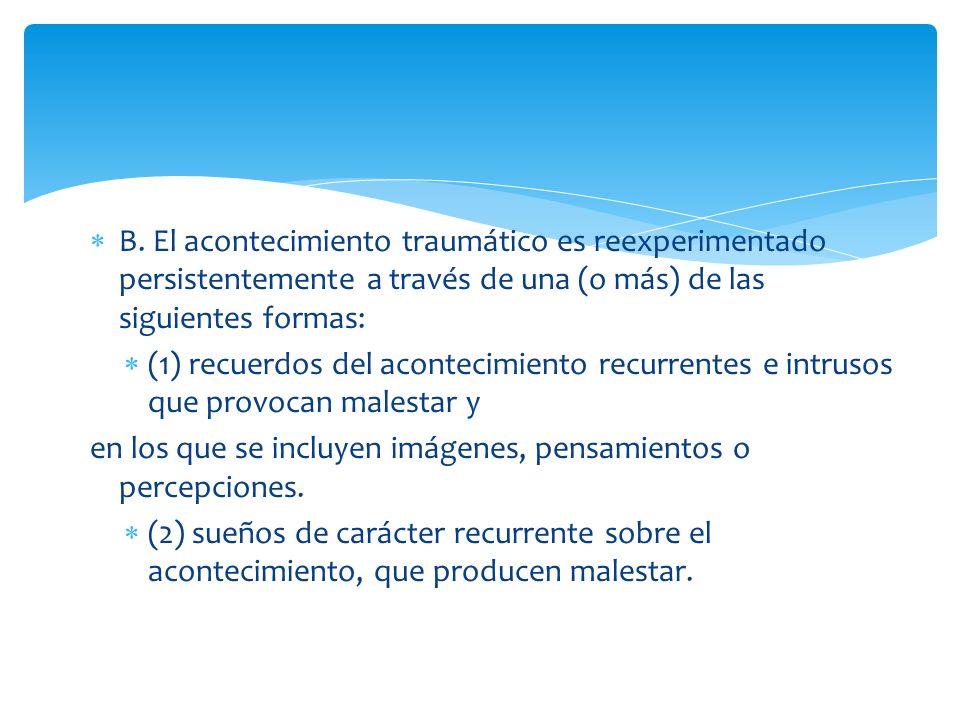 B. El acontecimiento traumático es reexperimentado persistentemente a través de una (o más) de las siguientes formas: