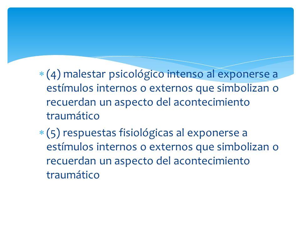 (4) malestar psicológico intenso al exponerse a estímulos internos o externos que simbolizan o recuerdan un aspecto del acontecimiento traumático